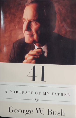 41 A Portrait of my Father By George W. Bush