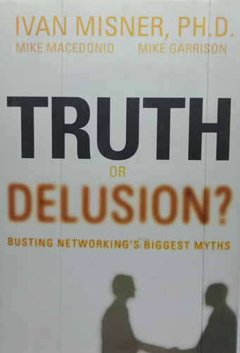 Truth or delusion? By Ivan Misner