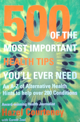 500 of the Most Important Health Tips You'll Never Need by Hazel Courteney