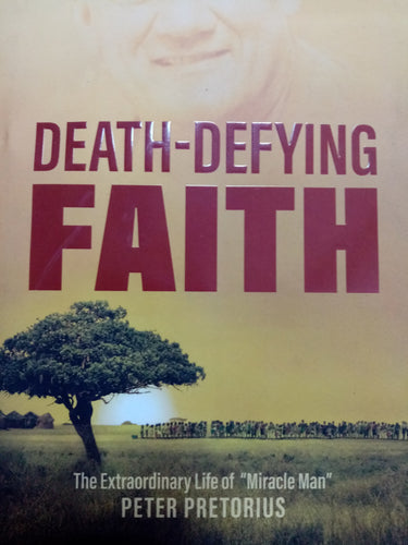 Death-Defying Faith by Peter Pretorius