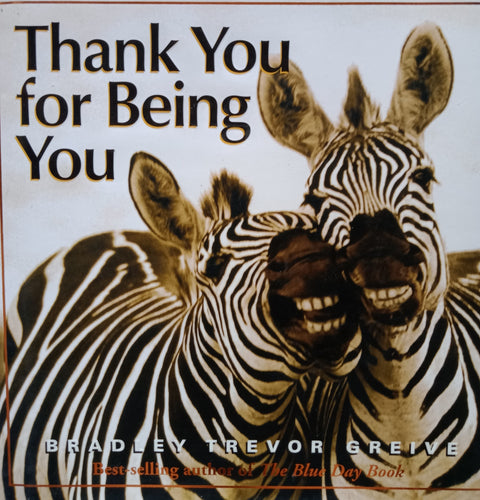 Thank You For Being You by Bradley Trevor Grieve