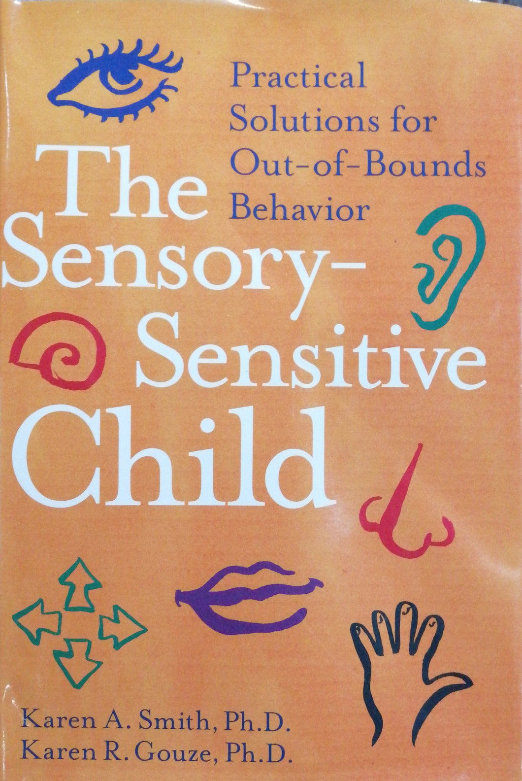 The sensory-sensitive child by: Karen A.Smith ph.d