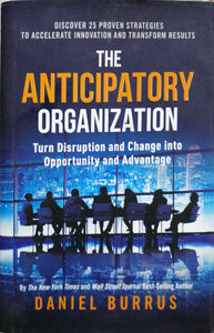 The Anticipatory Organization by: Daniel Burrus