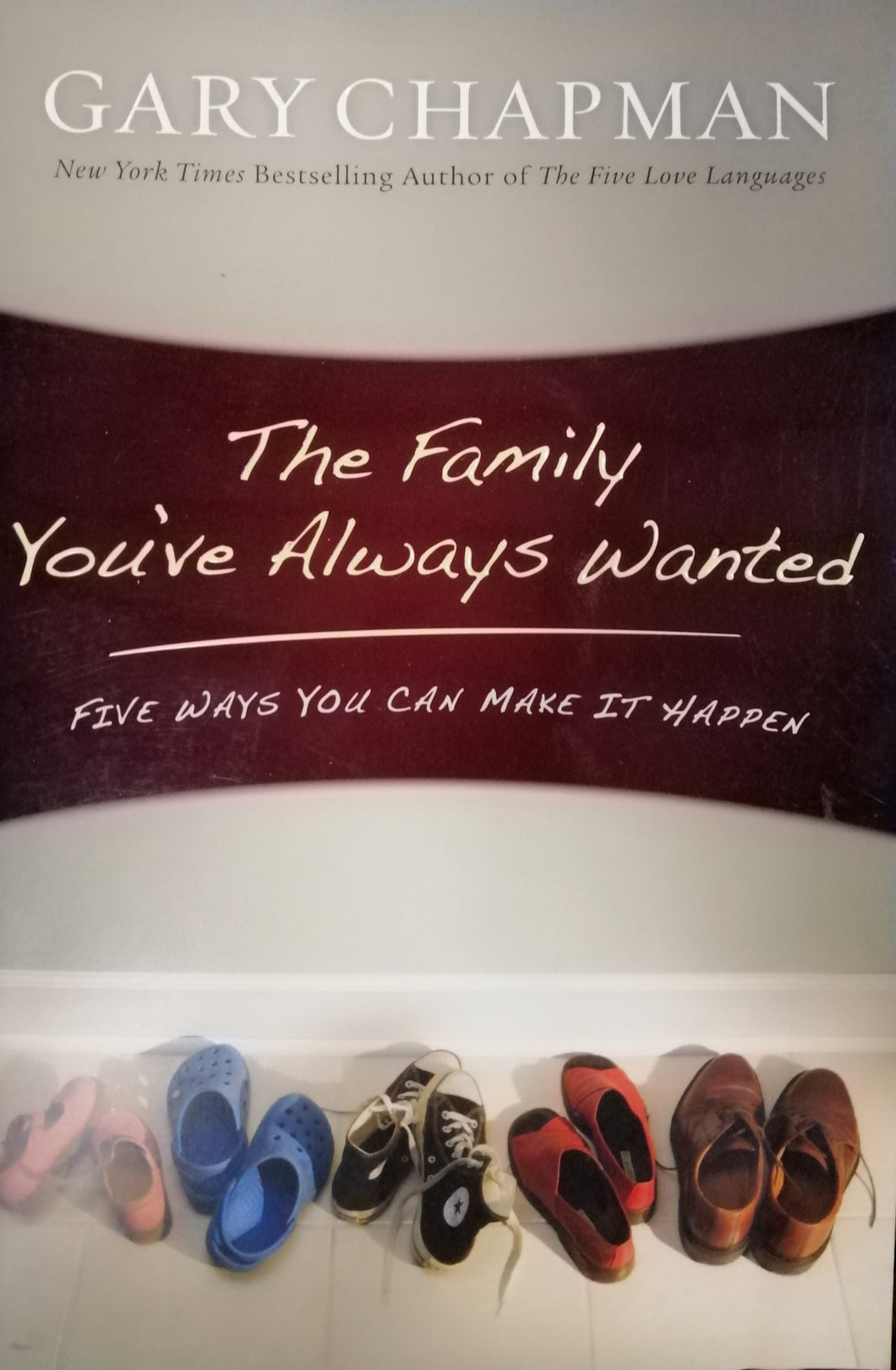 The family you've always wanted by: Gary Chapman