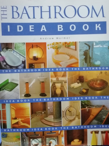 The bathroom idea book by: Andrew Wormer