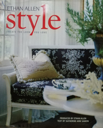 Style create the look you love by: Ethan Allen