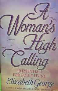 A woman's high calling by: Elizabeth Geiege