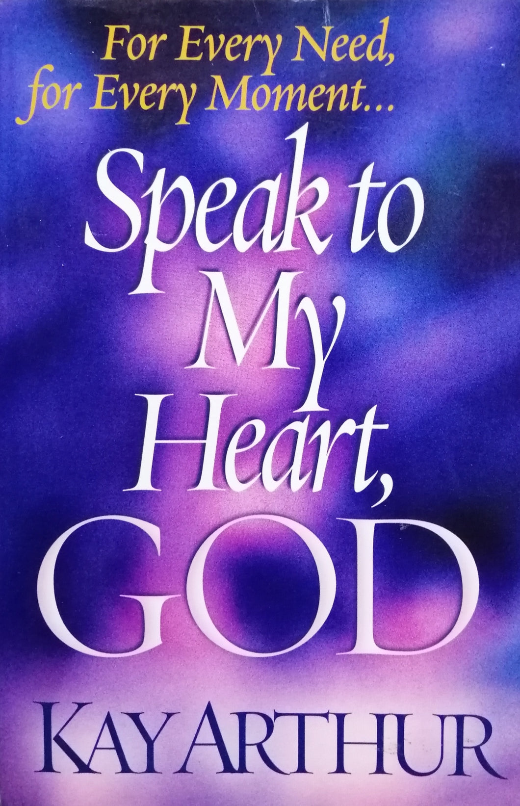 Speak to my heart.God by: Kay Arthur