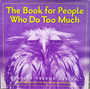 The book for people who do too much by: Bradley Grieve