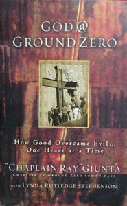 God @ ground zero by Chaplain ray giunta