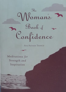 The Womans Book Of Confidence by Sue Patton Thoele