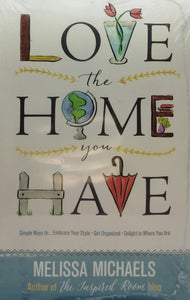 Love the home you have by Melissa Michaels