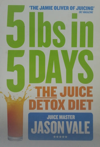 5lbs in 5 days the juice detox diet by Jason Vale