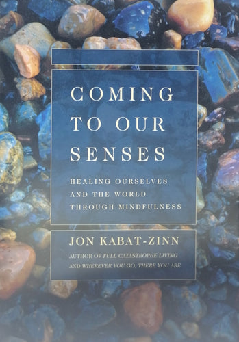 Coming to our senses by Jon Kabat Zinn