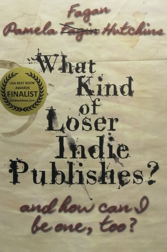 What kind of loser indie publishes? by Pamela Fagan Hutchins