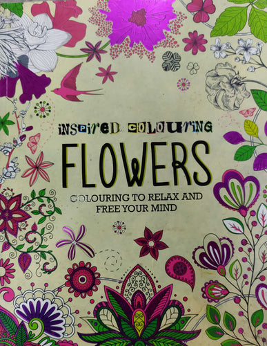 Flowers : Colouring to Relax and Free Your Mind by