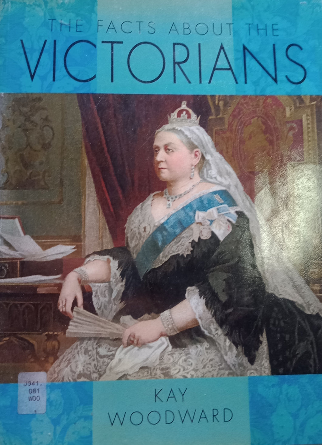 The Facts About the Victorians by Kay Woodward