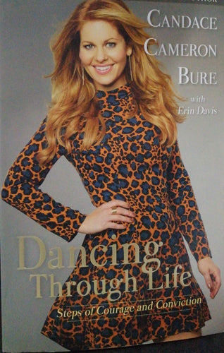 Dancing Through Life Steps of Courage and Convictiion by Candace Cameron Bure