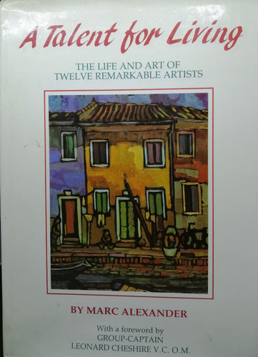 A Talent for Living The Life and Art of Twelve Remarkable Artist by Marc Alexander