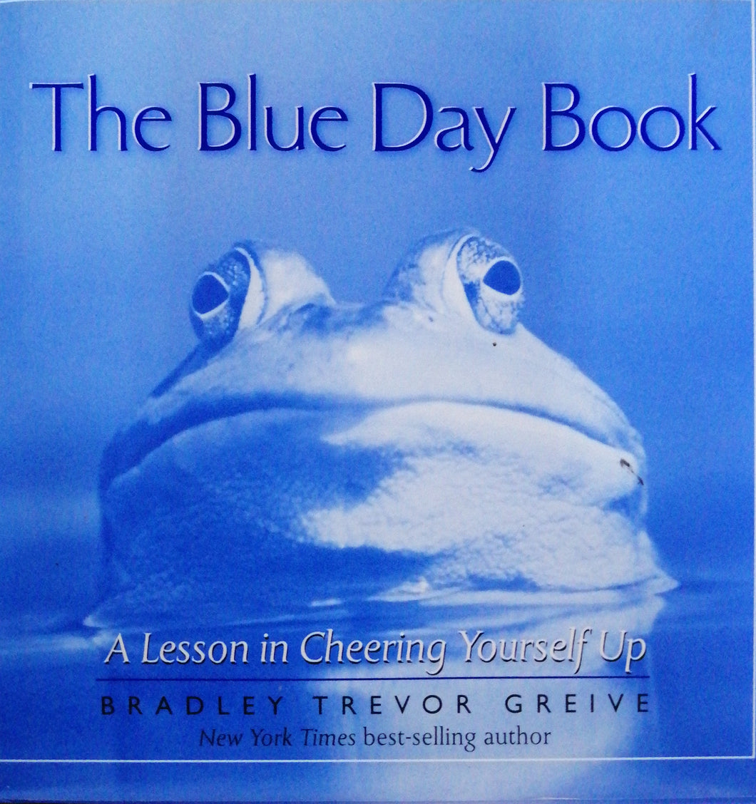 The Blue Day Book A Lesson in Cheering Yourself Up by Bradley Trevor Grieve