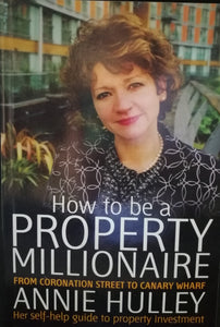 How to be Property Millionaire by Annie Hulley