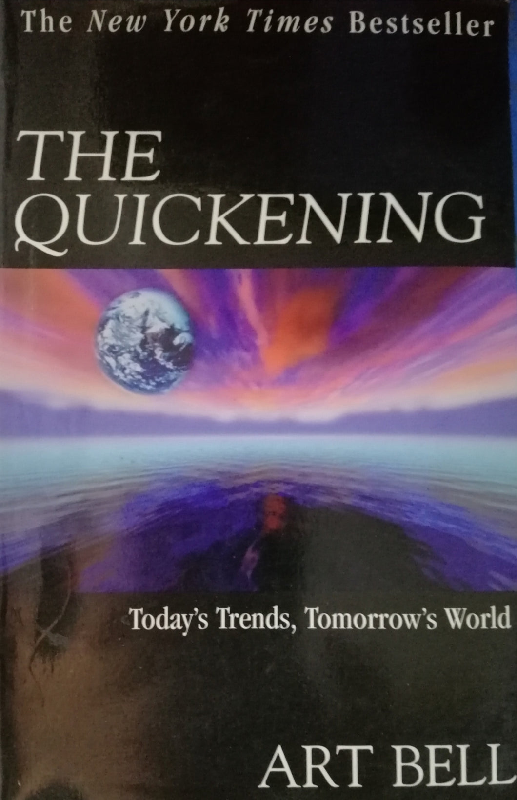 The Quickening Today's Trends,Tomorrow's World by Art Bell