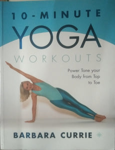 10- Minute Yoga Workouts by Barbara Currie
