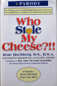 Who Stole My Cheese?!! A Parody by Ilene Hochberg,BS.,B.S.A.