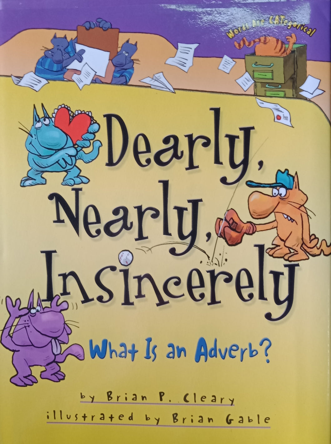 Dearly, Nearly, Insincerely: What Is An adverb by Brian Cleary