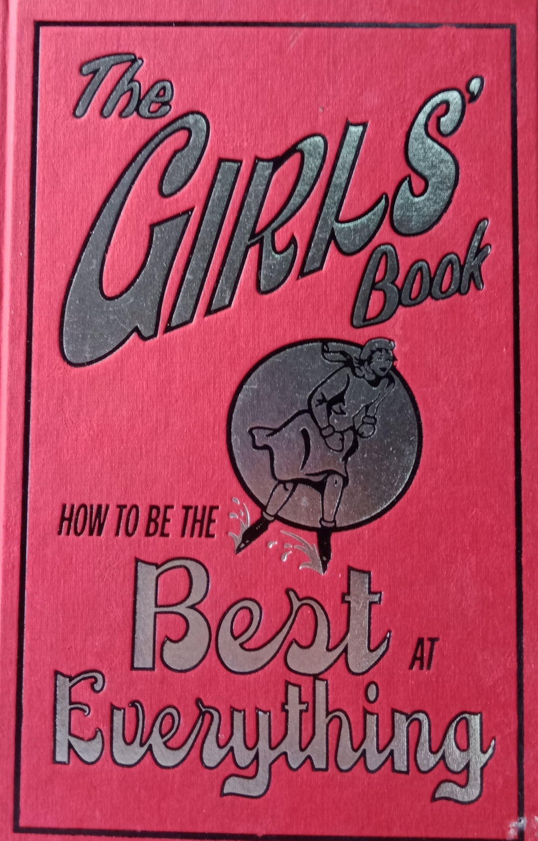 The Girls Book : How To Be The Best At Everything
