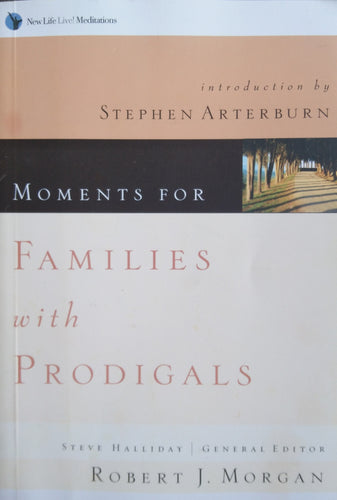 Moments for Families With Prodigals by Robert J. Morgans