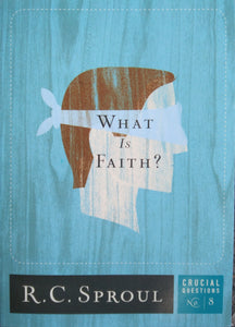 What is Faith? R.C. Sproul