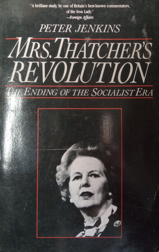 Mrs. Thatcher's Revolution The Ending Of The Socialist Era by Peter Jenkins
