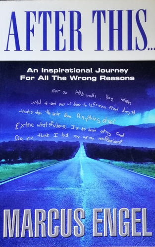 After This...An Inspirational Journey For All The Wrong Reasons by Marcus Engel