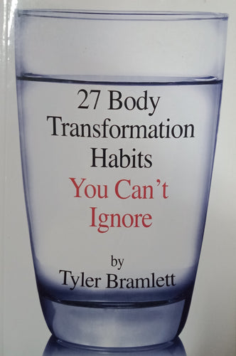 27 Body Transformation Habits You Can't Ignore by Tyler Bramlett