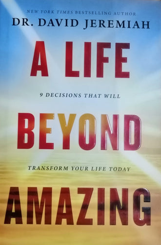 A Life Beyond Amazing by Dr.David Jeremiah