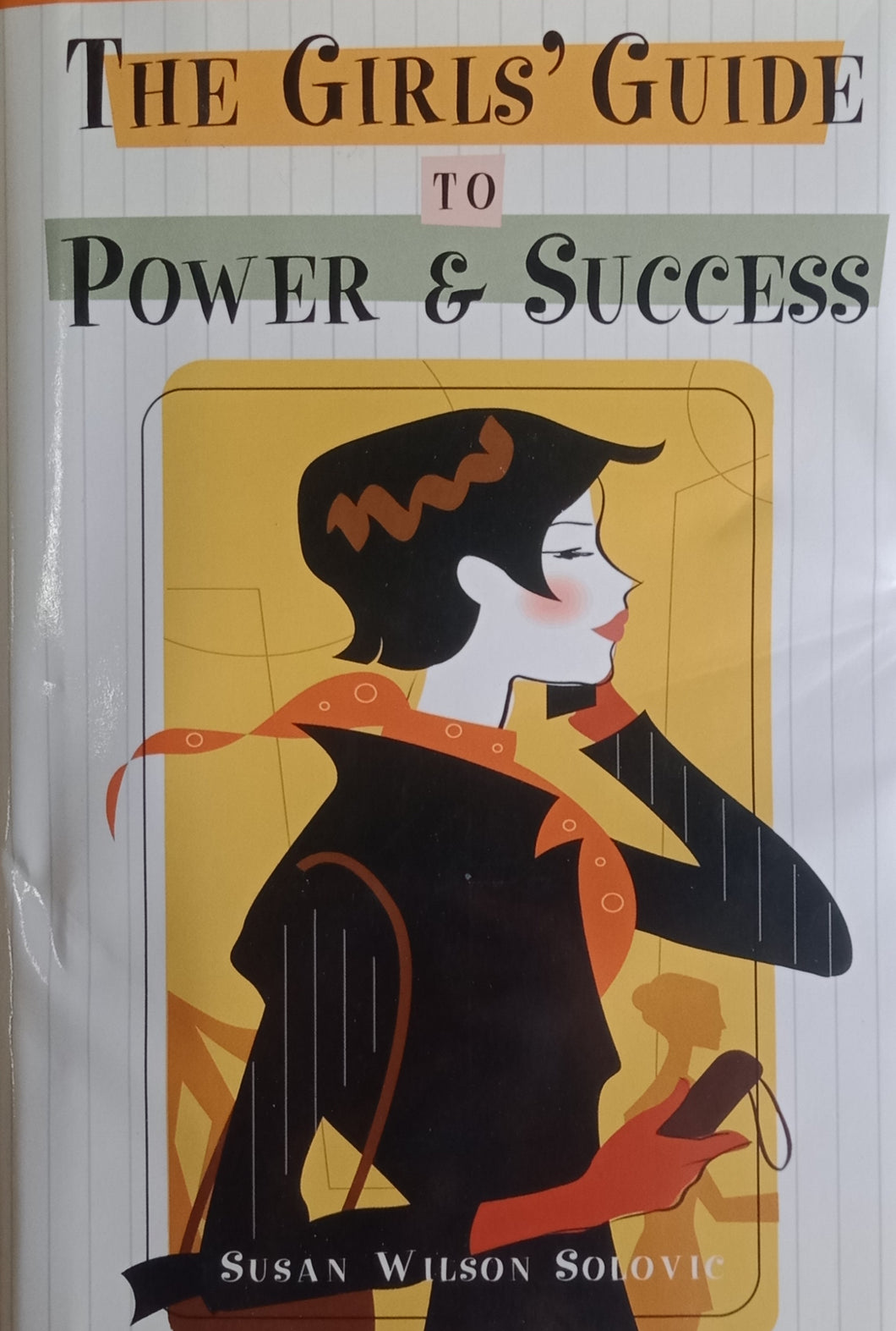 The Girl's Guide To Power And Success by Susan Wilson Solovic