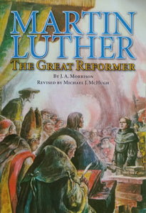 Martin Luther The Great Reformers by J.A. Morrison