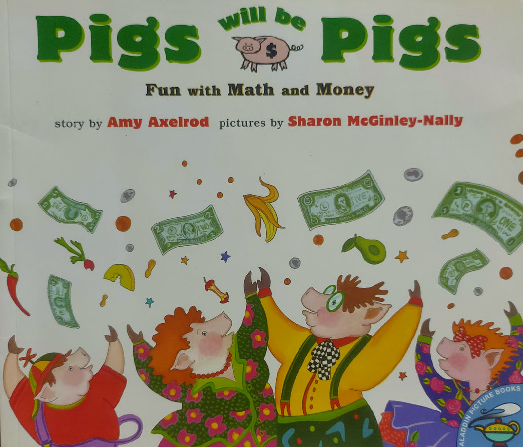 Pigs Will Be Pigs : Fun With Math and Money