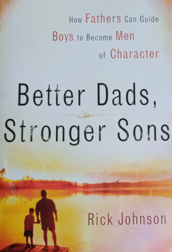 Better Dads,Stonger Son by Rick Johnson