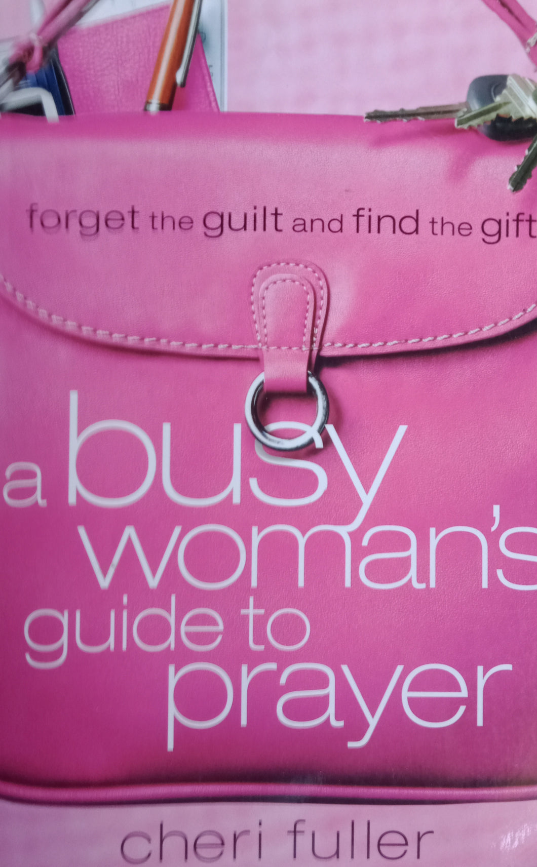 A Busy Woman a Guide To Prayer by Cheri Fuller