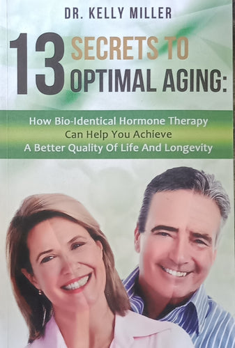 13 Secrets to Optimal Aging By Dr. Kelly Miller