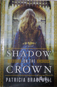 Shawdow on the Crown by Patricia Bracewell
