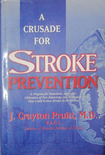 A Crusade For STROKE PREVENTION by J.Crayton Pruitt,M.D.