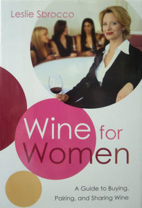 Wine For Women by Leslie Sbrocco