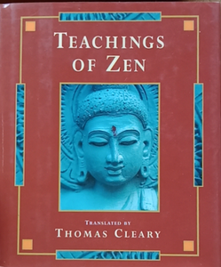 Teaching Of Zen by Thomas Cleary