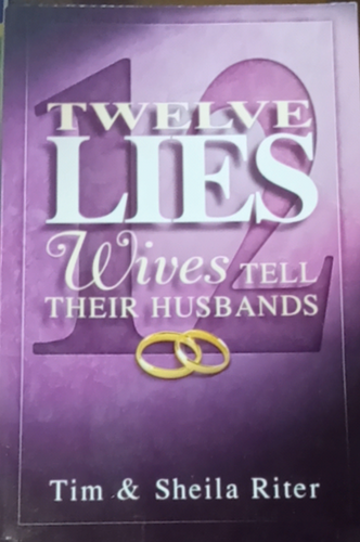 12 Lies Wives Tell Their Husbands by Tim Riter