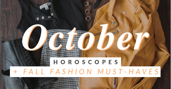 Fall Fashion Must Haves + October Horoscopes!