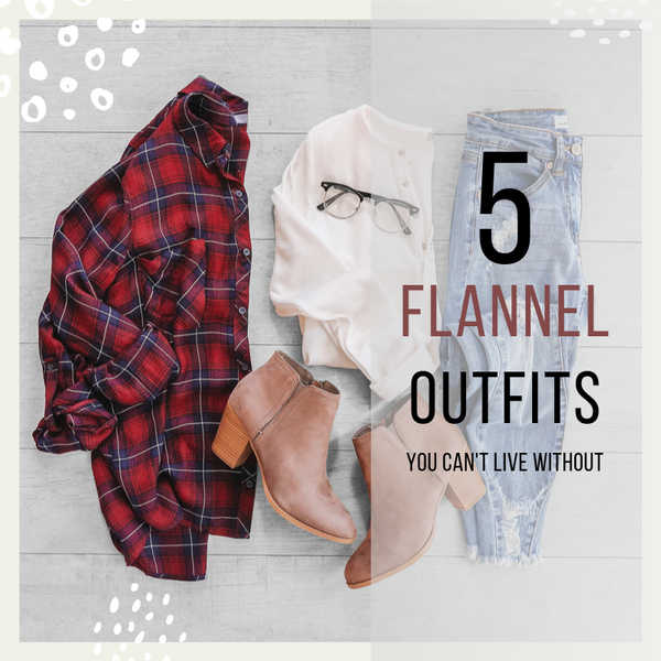 5 Flannel Outfits You Can't Live Without | Priceless