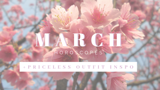 March Horoscopes + Priceless Outfit Inspo